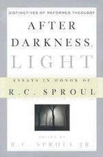 After Darkness, Light : Distinctives of Reformed Theology: Essays in Honor of R. C. Sproul
