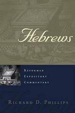 Hebrews : Reformed Expositry Commentary - Richard D. Phillips