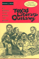 Texas Literary Outlaws : Six Writers in the Sixties and Beyond - Steven L. Davis