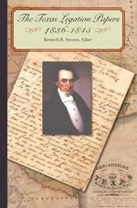 The Texas Legation Papers, 1836-1844 - Kenneth R. Stevens