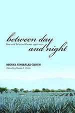Between Day and Night : New and Selected Poems, 1946-2010 Miguel Gonzalez-Gerth - David Colon