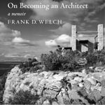 On Becoming an Architect : A Memoir - Frank D. Welch