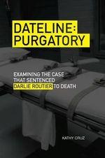 Dateline Purgatory : Examining the Case That Sentenced Darlie Routier to Death - Kathy Cruz