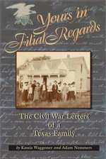 Yours in Filial Regards : The Civil War Letters of a Texas Family - Kassia Waggoner