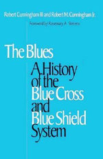 The Blues : A History of the Blue Cross and Blue Shield System - Robert Cunningham III