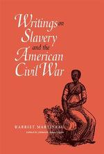 Writings on Slavery and the American Civil War - Harriet Martineau