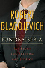 Fundraiser A : My Fight for Freedom and Justice - Robert Blagojevich