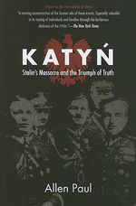 Katyn : Stalin's Massacre and the Triumph of Truth - Allen Paul