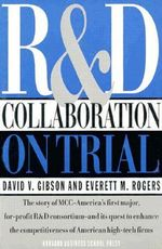 R&D Collaboration on Trial : The Microelectronics and Computer Technology Corporation - David V. Gibson
