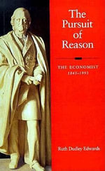 The Pursuit of Reason : The Economist, 1843-1993 - Ruth Dudley Edwards