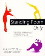 Standing Room Only :  Strategies for Marketing the Performing Arts - Philip Kotler