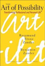 The Art of Possibility : Transforming Professional and Personal Life - Rosamund Stone Zander
