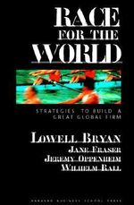 Race for the World : Strategies to Build a Great Firm - Lowell Bryan