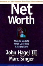Net Worth : Coming Battle for Customer Information - John Hagel III