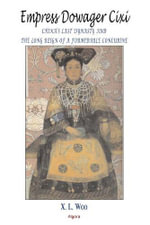 Empress Dowager Cixi (ebook) : China's Last Dynasty and the Long Reign of a Formitable Concubine : Legends and Lives During the Declining Days of the Qing Dynasty - X. L. Woo