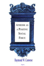 Atheism as a Positive Social Force (eBook) - Raymond W. Converse