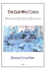 The God Who Comes, Dionysian Mysteries Revisited (ebook) : Dionysian Mysteries Revisited - Rosemarie Taylor-Perry
