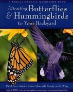 Attracting Butterflies & Hummingbirds to Your Backyard : Watch Your Garden Come Alive with Beauty on the Wing - Sally Roth