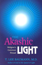 The Akashic Light : Religion's Common Thread - T. Lee Baumann