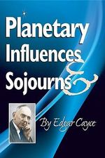 Planetary Influences & Sojourns - Edgar Cayce
