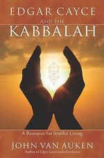 Edgar Cayce and the Kabbalah - John Van Auken