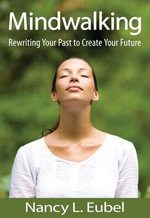 Mindwalking : Rewriting Your Past to Create Your Future - Nancy Eubel