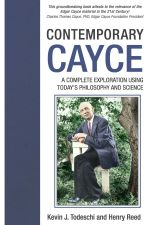 Contemporary Cayce : A Complete Exploration Using Today's Science and Philosophy - Kevin J. Todeschi