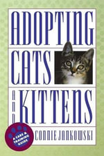 Adopting Cats and Kittens : A Care and Training Guide - Connie Jankowski