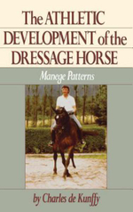 Athletic Development of the Dressage Horse : Manege Patterns for Classical Training - Charles De Kunffy