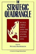 Strategic Quadrangle : Russia, China, Japan and the U.S.in East Asia - Michael Mandelbaum
