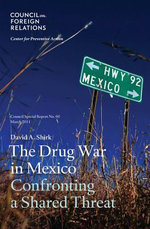 The Drug War in Mexico : Confronting a Shared Threat - David A. Shirk