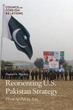 Reorienting U.S. Pakistan Strategy : From AF-Pak to Asia - Daniel S. Markey