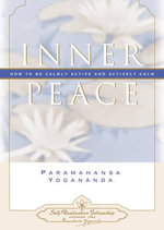 Inner Peace : How to be Calmly Active and Actively Calm - Paramahansa Yogananda