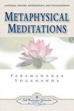 Metaphysical Meditations : Universal Prayers Affirmations and Visualisations - Paramahansa Yogananda