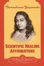 Scientific Healing Affirmations : Theory and Practice of Concentration - Paramahansa Yogananda