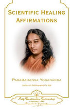 Scientific Healing Affirmations : Vol 1 - Paramahansa Yogananda