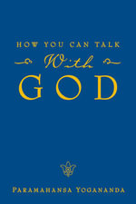 How You Can Talk with God : Collected Talks and Essays on Realizing God in Dai... - Paramahansa Yogananda