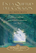 En La Quietud del Corazon / Enter the Quiet Heart - Sri Daya Mata