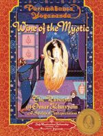 Wine of the Mystic : Rubaiyat - Paramahansa Yogananda