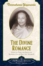 Divine Romance: v. 2 : Collected Talks and Essays on Realizing God in Daily Life - Paramahansa Yogananda