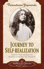 Journey to Self-Realization: v. III : Collected Talks and Essays on Realizing God in Daily Life - Paramahansa Yogananda