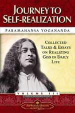 Journey to Self-realization: Vol.3 : Collected Talks and Essays on Realizing God in Daily Life - Paramahansa Yogananda