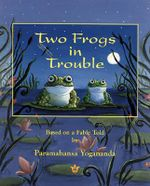 Two Frogs in Trouble :  Based on a Fable Told by Paramahansa Yogananda - Paramahansa Yogananda