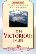 To be Victorious in Life - Paramahansa Yogananda