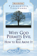 Why God Permits Evil and How to Rise Above it : How-To-Live - Paramahansa Yogananda