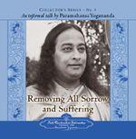 Removing All Sorrow and Suffering : An Informal Talk by Paramahansa Yogananda - Paramahansa Yogananda