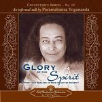 In the Glory of the Spirit : An Informal Talk by Paramahansa Yogananda Collector's Series No. 10 - Paramahansa Yogananda