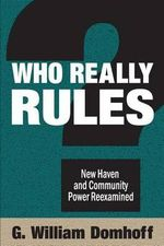 Who Really Rules? : New Haven and Community Power Re-examined - G. William Domhoff