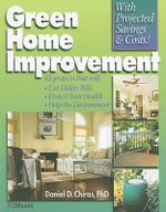Green Home Improvement : 65 Projects That Will: Cut Utility Bills; Protect Your Health; Help the Environment - Daniel D. Chiras