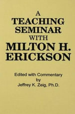 Teaching Seminar with Milton H. Erickson : Ericksonian Monographs